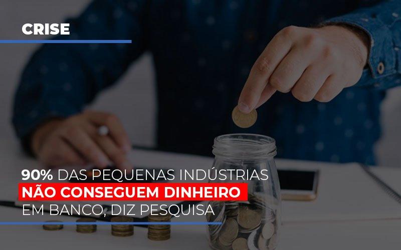 90 Das Pequenas Industrias Nao Conseguem Dinheiro Em Banco Diz Pesquisa Blog Escritório Aurora - Serviços Contábeis em Campinas | Aurora Contabilidade