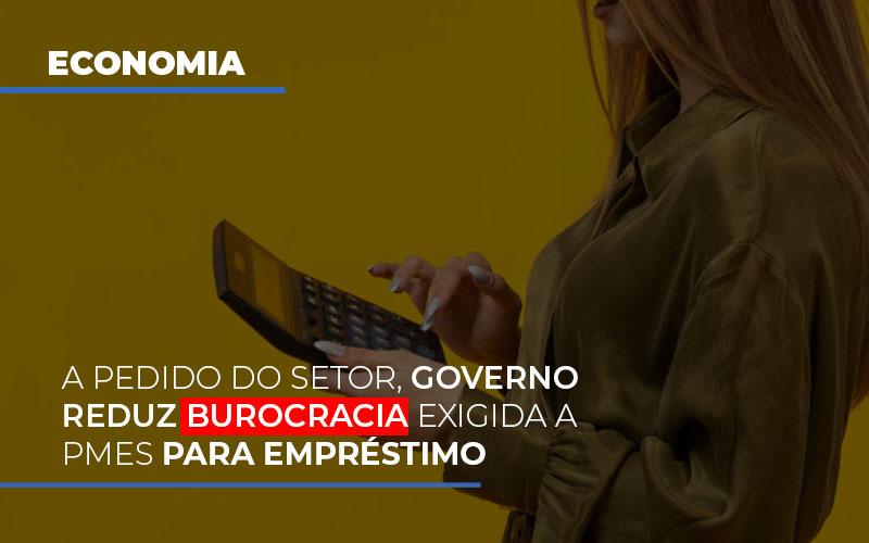 A Pedido Do Setor Governo Reduz Burocracia Exigida A Pmes Para Empresario - Serviços Contábeis em Campinas | Aurora Contabilidade