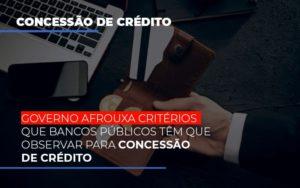 Governo Afrouxa Criterios Que Bancos Tem Que Observar Para Concessao De Credito - Serviços Contábeis em Campinas | Aurora Contabilidade