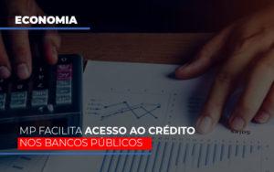 Mp Facilita Acesso Ao Criterio Nos Bancos Publicos - Serviços Contábeis em Campinas | Aurora Contabilidade