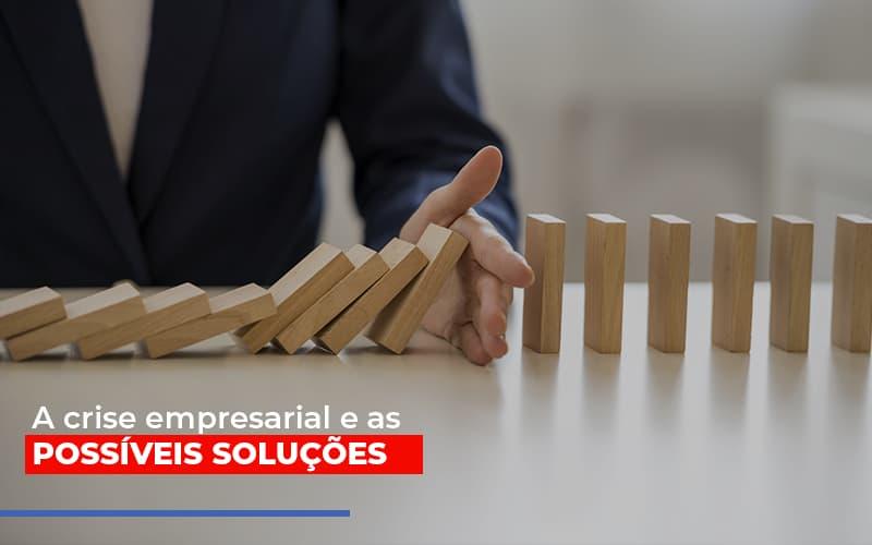 A Crise Empresarial E As Possiveis Solucoes Blog Wrocha Contabilidade - Serviços Contábeis em Campinas | Aurora Contabilidade