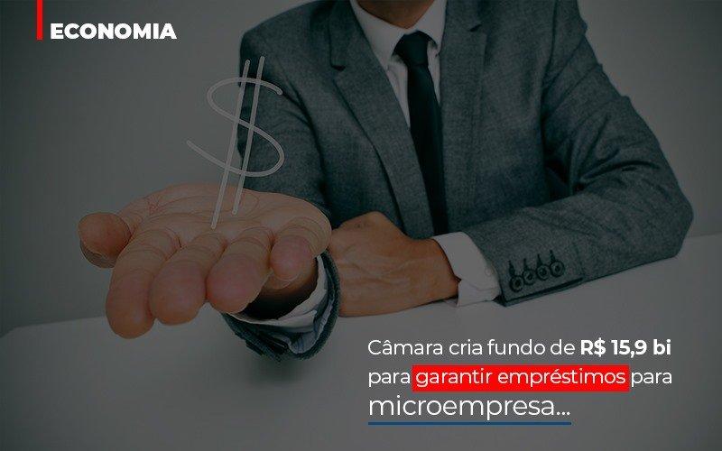 Camara Cria Fundo De Rs 15 9 Bi Para Garantir Emprestimos Para Microempresa Blog Escritório Aurora - Serviços Contábeis em Campinas | Aurora Contabilidade