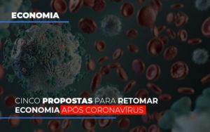 Cinco Propostas Para Retomar Economia Apos Coronavirus - Serviços Contábeis em Campinas | Aurora Contabilidade