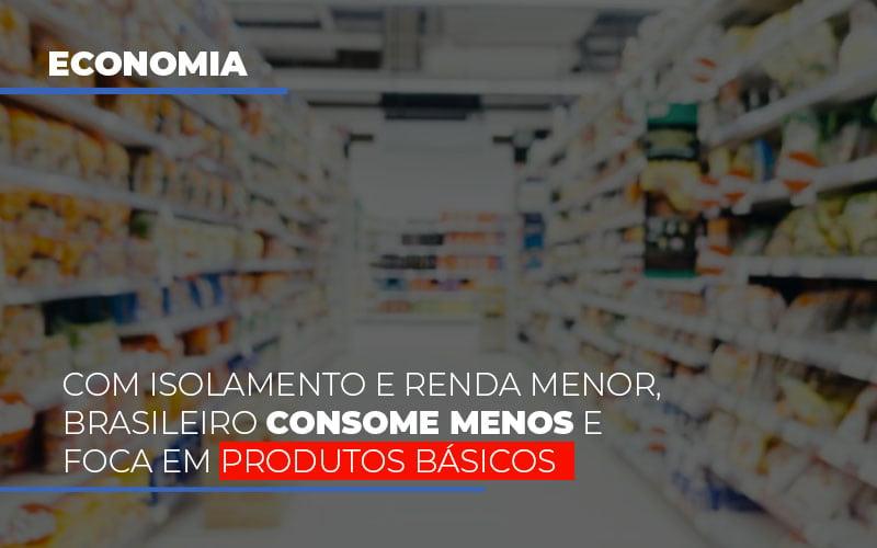 Com O Isolamento E Renda Menor Brasileiro Consome Menos E Foca Em Produtos Basicos - Serviços Contábeis em Campinas | Aurora Contabilidade