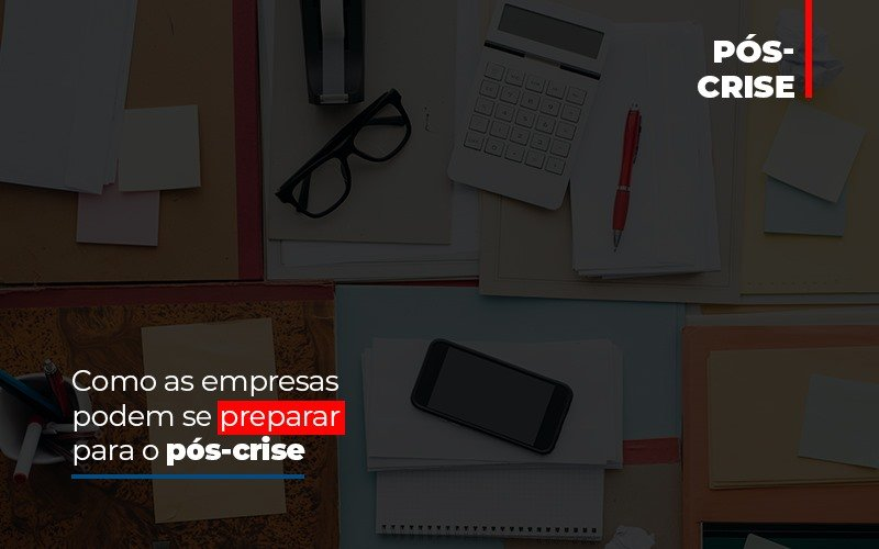 Como As Empresas Podem Se Preparar Para O Pos Crise Blog Escritório Aurora - Serviços Contábeis em Campinas | Aurora Contabilidade
