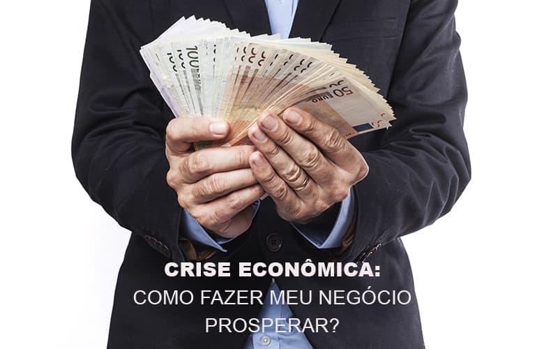Crise Economica Como Fazer Meu Negocio Prosperar Blog Escritório Aurora - Serviços Contábeis em Campinas   Aurora Contabilidade