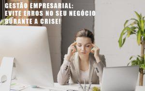 Gestao Empresarial Evite Erros No Seu Negocio Durante A Crise Blog Escritório Aurora - Serviços Contábeis em Campinas | Aurora Contabilidade