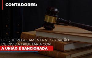 Lei Que Regulamenta Negociacao De Divida Tributaria Com A Uniao E Sancionada Blog Wrocha Contabilidade - Serviços Contábeis em Campinas | Aurora Contabilidade