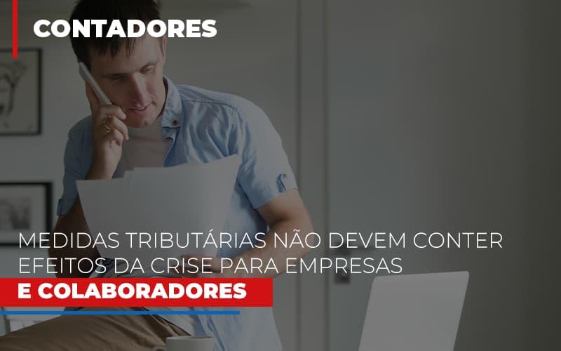 Medidas Tributarias Nao Devem Conter Efeitos Da Crise Para Empresas E Colaboradores Blog Escritório Aurora - Serviços Contábeis em Campinas | Aurora Contabilidade