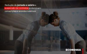 Reducao De Jornada E Salario E Suspensao De Contratos Ja Dominam Convencoes E Acordos Blog Escritório Aurora - Serviços Contábeis em Campinas | Aurora Contabilidade