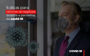 6 Dicas Para Retomar Os Negocios Durante A Pandemia De Covid 19 - Serviços Contábeis em Campinas | Aurora Contabilidade