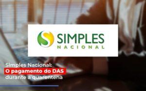 Simples Nacional O Pagamento Do Das Durante A Quarentena - Serviços Contábeis em Campinas | Aurora Contabilidade
