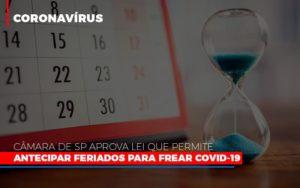 Camara De Sp Aprova Lei Que Permite Antecipar Feriados Para Frear Covid 19 - Serviços Contábeis em Campinas | Aurora Contabilidade