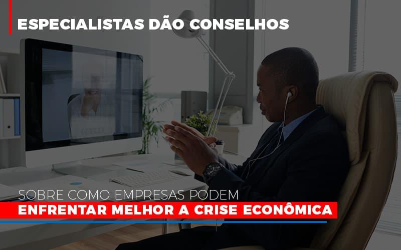 Especialistas Dao Conselhos Sobre Como Empresas Podem Enfrentar Melhor A Crise Economica Abrir Empresa Simples - Serviços Contábeis em Campinas | Aurora Contabilidade