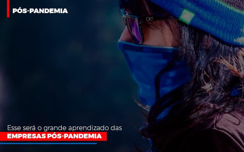 Esse Sera O Grande Aprendizado Das Empresas Pos Pandemia - Serviços Contábeis em Campinas | Aurora Contabilidade