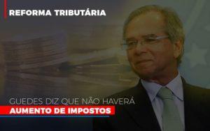 Guedes Diz Que Nao Havera Aumento De Impostos - Serviços Contábeis em Campinas | Aurora Contabilidade