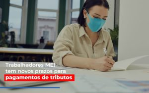 Mei Trabalhadores Mei Tem Novos Prazos Para Pagamentos De Tributos - Serviços Contábeis em Campinas | Aurora Contabilidade
