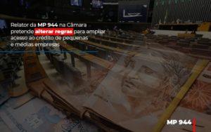 Relator Da Mp 944 Na Camara Pretende Alterar Regras Para Ampliar Acesso Ao Credito De Pequenas E Medias Empresas - Serviços Contábeis em Campinas | Aurora Contabilidade