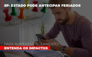 Sp Estado Pode Antecipar Feriados Para Aumentar Isolamento Entenda Os Impactos - Serviços Contábeis em Campinas | Aurora Contabilidade