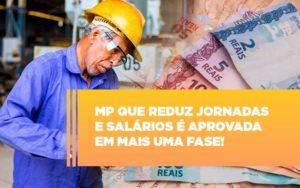 Mp Que Reduz Jornadas E Salarios E Aprovada Em Mais Uma Fase - Serviços Contábeis em Campinas | Aurora Contabilidade