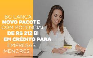 Bc Lanca Novo Pacote Com Potencial De R 212 Bi Em Credito Para Empresas Menores - Serviços Contábeis em Campinas | Aurora Contabilidade