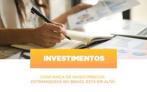 Confianca De Investimentos Estrangeiros No Brasil Esta Em Alta - Serviços Contábeis em Campinas | Aurora Contabilidade