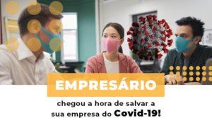 Empresario Chegou A Hora De Salvar A Sua Empresa Do Covid 19 - Serviços Contábeis em Campinas | Aurora Contabilidade