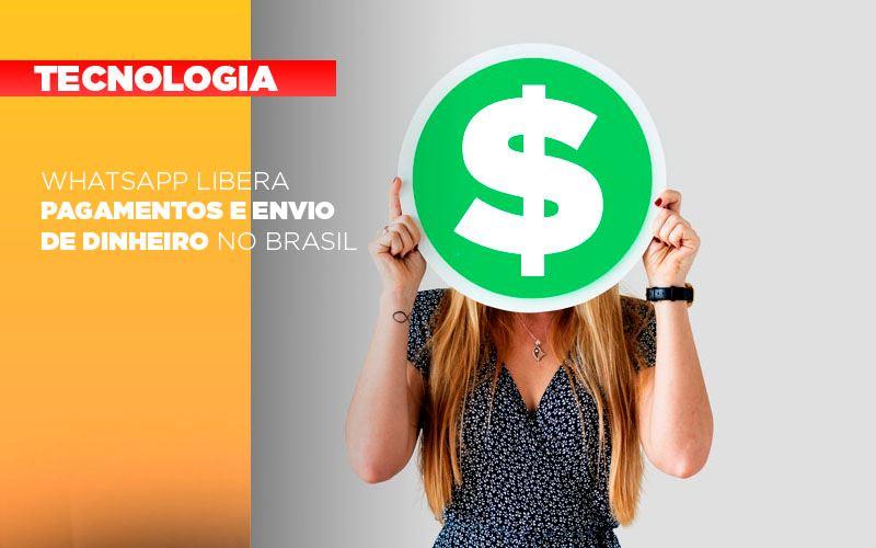Whatsapp Libera Pagamentos Envio Dinheiro Brasil - Serviços Contábeis em Campinas | Aurora Contabilidade
