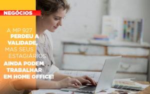 A Mp 927 Perdeu A Validade Mas Seus Estagiarios Ainda Podem Trabalhar Em Home Office - Serviços Contábeis em Campinas | Aurora Contabilidade