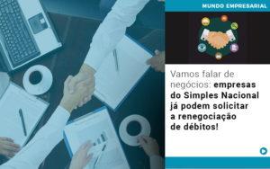 Vamos Falar De Negocios Empresas Do Simples Nacional Ja Podem Solicitar A Renegociacao De Debitos - Serviços Contábeis em Campinas | Aurora Contabilidade