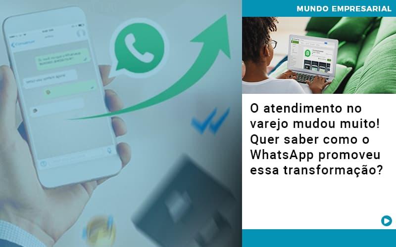 O Atendimento No Varejo Mudou Muito Quer Saber Como O Whatsapp Promoveu Essa Transformacao - Serviços Contábeis em Campinas | Aurora Contabilidade