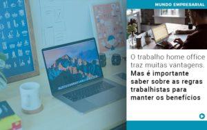 O Trabalho Home Office Traz Muitas Vantagens Mas E Importante Saber Sobre As Regras Trabalhistas Para Manter Os Beneficios - Serviços Contábeis em Campinas | Aurora Contabilidade