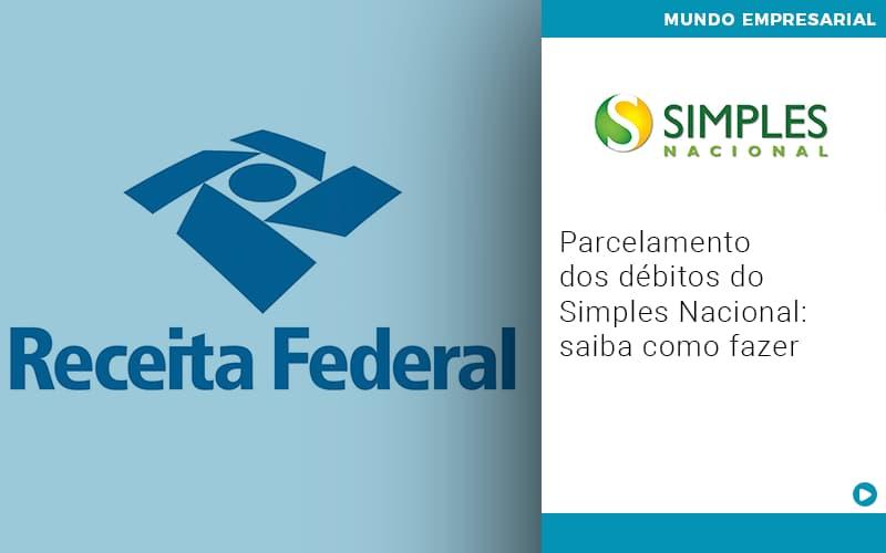 Parcelamento Dos Debitos Do Simples Nacional Saiba Como Fazer - Serviços Contábeis em Campinas | Aurora Contabilidade