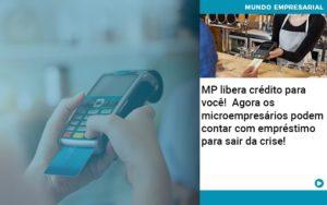 Mp Libera Credito Para Voce Agora Os Microempresarios Podem Contar Com Emprestimo Para Sair Da Crise - Serviços Contábeis em Campinas | Aurora Contabilidade