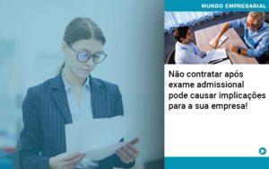 Nao Contratar Apos Exame Admissional Pode Causar Implicacoes Para Sua Empresa - Serviços Contábeis em Campinas | Aurora Contabilidade