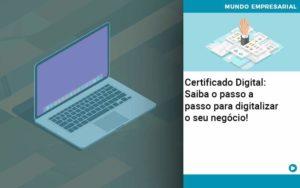 Certificado Digital: Saiba O Passo A Passo Para Digitalizar O Seu Negócio! - Serviços Contábeis em Campinas | Aurora Contabilidade