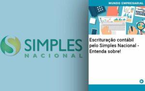 Escrituracao Contabil Pelo Simples Nacional Entenda Sobre Abrir Empresa Simples - Serviços Contábeis em Campinas | Aurora Contabilidade