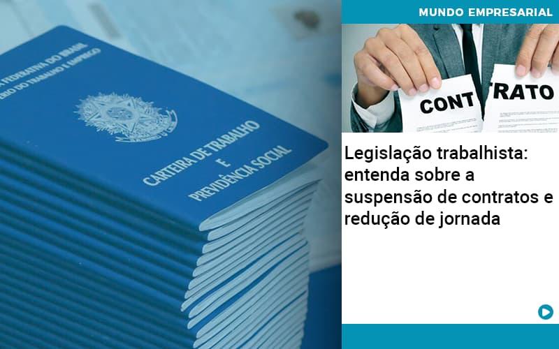 Legislacao Trabalhista Entenda Sobre A Suspensao De Contratos E Reducao De Jornada Abrir Empresa Simples - Serviços Contábeis em Campinas | Aurora Contabilidade