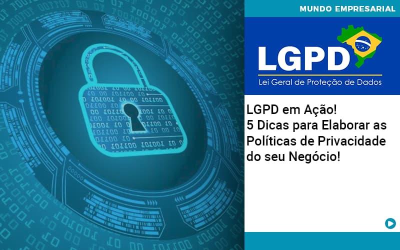Lgpd Em Acao 5 Dicas Para Elaborar As Politicas De Privacidade Do Seu Negocio - Serviços Contábeis em Campinas | Aurora Contabilidade