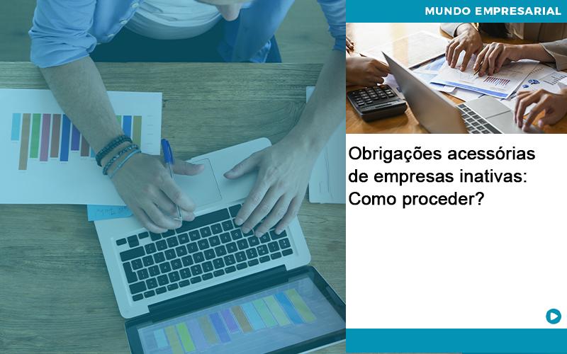 Obrigacoes Acessorias De Empresas Inativas Como Proceder Abrir Empresa Simples - Serviços Contábeis em Campinas | Aurora Contabilidade